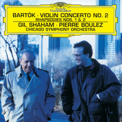 Bartók: Violin Concerto No.2; Rhapsodies - Gil Shaham, Chicago Symphony Orchestra, Pierre Boulez