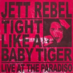 Tight Like A Baby Tiger (Live at Paradiso) - Jett Rebel