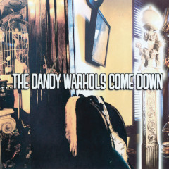 The Dandy Warhols Come Down - The Dandy Warhols