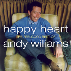 Happy Heart: The Feelgood Best of Andy Williams - Andy Williams