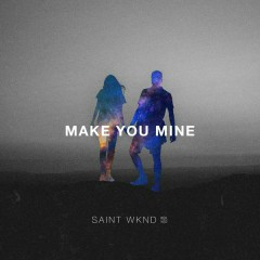 Make You Mine - SAINT WKND,Boy Matthews