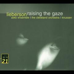 Lieberson: Raising The Gaze - Rosemary Hardy, Asko Ensemble, London Sinfonietta, The Cleveland Orchestra, Oliver Knussen