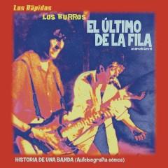 El Último de la Fila, los Burros & los Rápidos...Historia de una Banda (Autobiografía Sónica) - El Último de la Fila, Los Burros, Los Rápidos