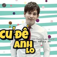 Cứ Để Anh Lo (Thanh Xuân Lớp A1 OST) - Hồ Phong An