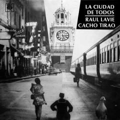 La Ciudad de Todos - Rául Lavíe, Cacho Tirao