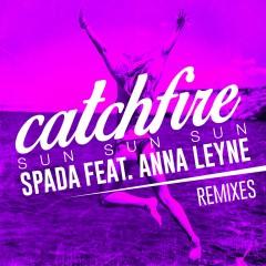 Catchfire (Sun Sun Sun) [feat. Anna Leyne] [Remixes] - Spada, Anna Leyne