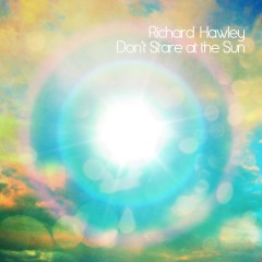 Don't Stare At the Sun - Richard Hawley