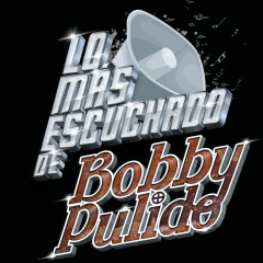 Lo Más Escuchado De - Bobby Pulido
