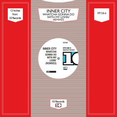 Whatcha Gonna Do With My Lovin' (Remixes) - Inner City