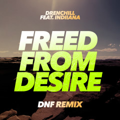 Freed From Desire (DNF Remixes) - Drenchill, Indiiana