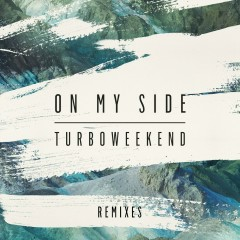 On My Side (Remixes) - Turboweekend