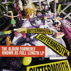 The Album Formerly Known As Full Length LP - Guttermouth