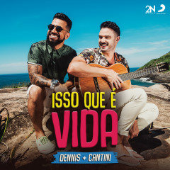 Isso Que é Vida - Dennis DJ, Cantini