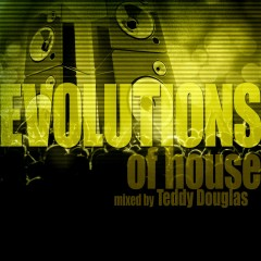 Evolutions of House Mixed by Teddy Douglas