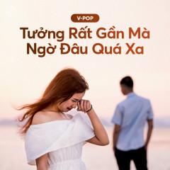 Tưởng Rất Gần Mà Ngờ Đâu Quá Xa - Various Artists