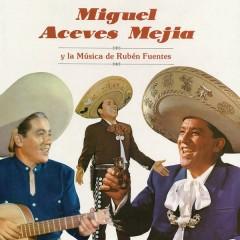 Miguel Aceves Mejía y la Música de Rubén Fuentes