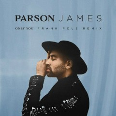 Only You (Frank Pole Remix) - Parson James,Frank Pole
