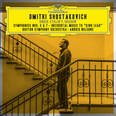 """Shostakovich: Symphonies Nos. 6 & 7; Incidental Music to """"King Lear"""" (Live at Symphony Hall, Boston / 2017) - Boston Symphony Orchestra, Andris Nelsons"""