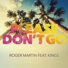 Please Don't Go (Single) - Roger Martin