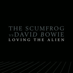 Loving The Alien - The Scumfrog, David Bowie