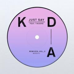 Just Say (Remixes, Vol. 3) - KDA, Tinashe