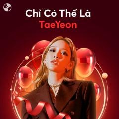 Chỉ Có Thể Là TaeYeon - TAEYEON