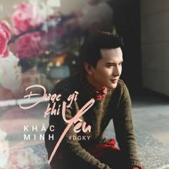 Được Gì Khi Yêu (Single) - Khắc Minh