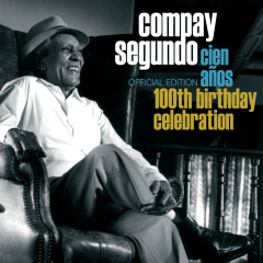 100th Birthday Celebration (Edicion especial) - Compay Segundo