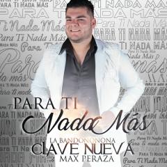 Para Ti Nada Más - La Bandononona Clave Nueva De Max Peraza