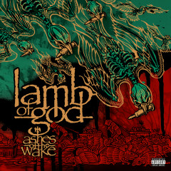 Ashes of the Wake (15th Anniversary) - Lamb of God