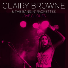 Love Cliques - Clairy Browne & The Bangin' Rackettes