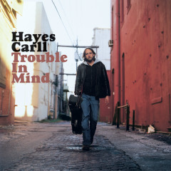 Trouble In Mind - Hayes Carll