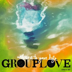 Welcome to Your Life Remix EP - Grouplove