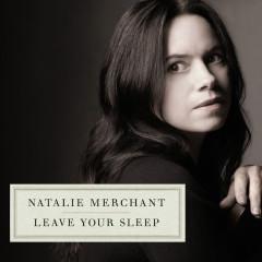 Leave Your Sleep - Natalie Merchant