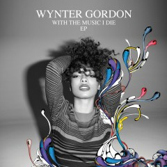 With The Music I Die EP - Wynter Gordon
