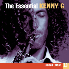 The Essential Kenny G 3.0 - Kenny G