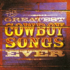 The Greatest Cowboy Songs Ever - Various Artists