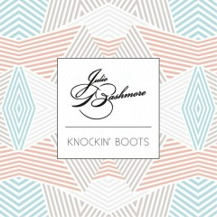 Knockin' Boots - Julio Bashmore