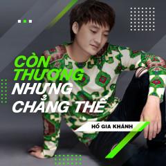Còn Thương Nhưng Chẳng Thể (Single) - Hồ Gia Khánh