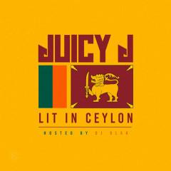Lit in Ceylon - Juicy J