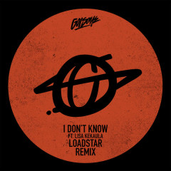 I Don't Know (Loadstar Remix)