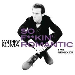 So F**kin' Romantic (The Remixes) - Matthew Koma