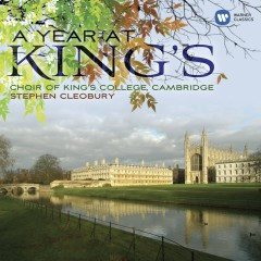 A Year at King's - Choir of King's College, Cambridge, Stephen Cleobury