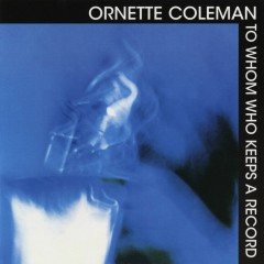 To Whom Keeps A Record - Ornette Coleman