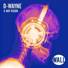 X-Ray Vision - D-wayne