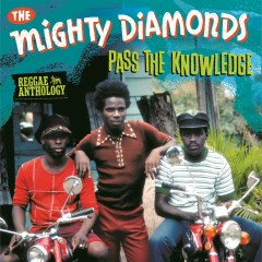 Pass The Knowledge: Reggae Anthology - The Mighty Diamonds