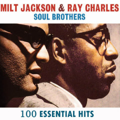 Soul Brothers: 100 Essential Hits - Ray Charles, Milt Jackson