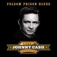 Folsom Prison Blues (The Johnny Cash Collection) - Johnny Cash