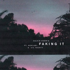 Faking It (Radio Edit) - Calvin Harris,Kehlani,Lil Yachty