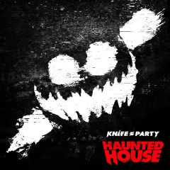Haunted House - Knife Party